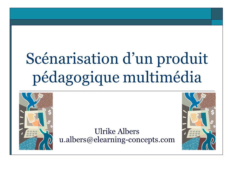Scénarisation dun produit pédagogique multimédia Ulrike Albers u.albers@elearning-concepts.com