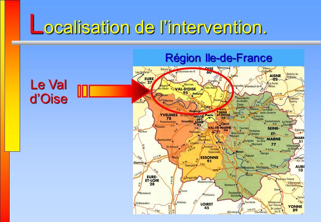 Région Ile-de-France L ocalisation de lintervention. Le Val dOise