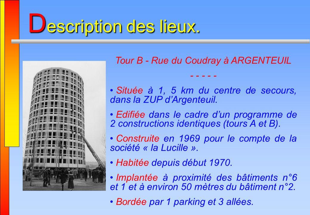 D escription des lieux. Tour B - Rue du Coudray à ARGENTEUIL - - - - - Située à 1, 5 km du centre de secours, dans la ZUP dArgenteuil. Edifiée dans le
