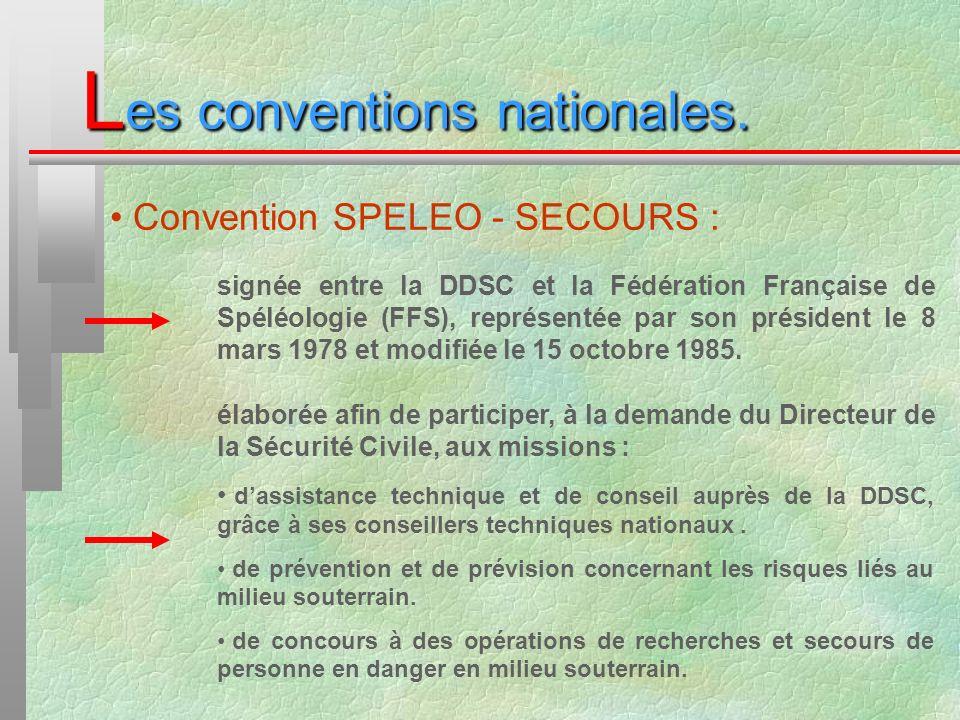 L es conventions nationales. Convention SPELEO - SECOURS : signée entre la DDSC et la Fédération Française de Spéléologie (FFS), représentée par son p