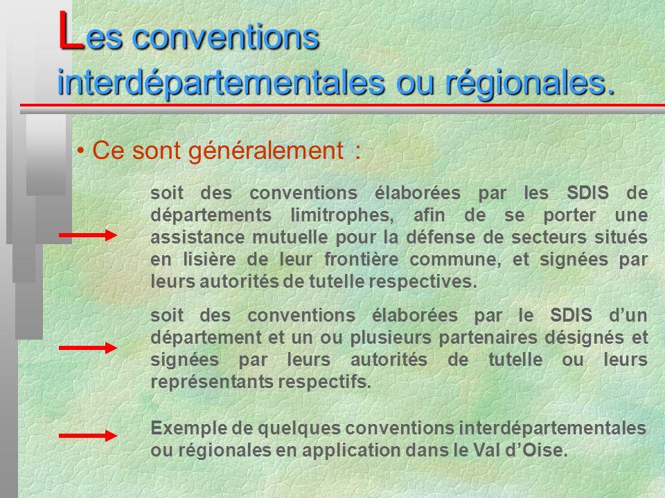 L es conventions interdépartementales ou régionales. Ce sont généralement : soit des conventions élaborées par les SDIS de départements limitrophes, a