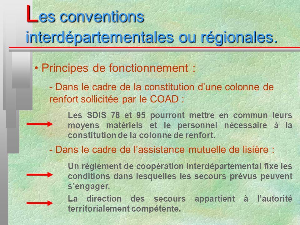 L es conventions interdépartementales ou régionales. Principes de fonctionnement : - Dans le cadre de la constitution dune colonne de renfort sollicit