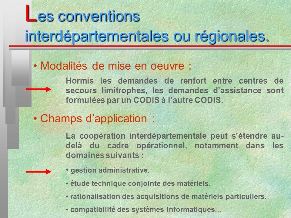 L es conventions interdépartementales ou régionales. Modalités de mise en oeuvre : Hormis les demandes de renfort entre centres de secours limitrophes