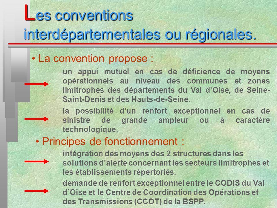 L es conventions interdépartementales ou régionales. La convention propose : un appui mutuel en cas de déficience de moyens opérationnels au niveau de
