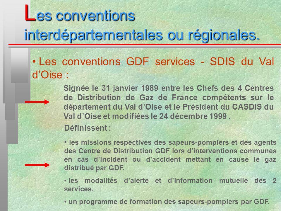 L es conventions interdépartementales ou régionales. Les conventions GDF services - SDIS du Val dOise : Signée le 31 janvier 1989 entre les Chefs des