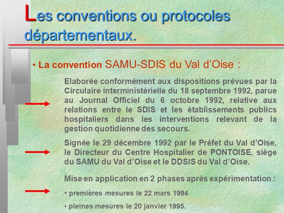 L es conventions ou protocoles départementaux. La convention SAMU-SDIS du Val dOise : Elaborée conformément aux dispositions prévues par la Circulaire