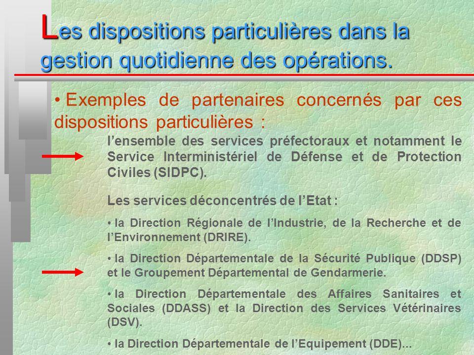 L es dispositions particulières dans la gestion quotidienne des opérations. Exemples de partenaires concernés par ces dispositions particulières : len