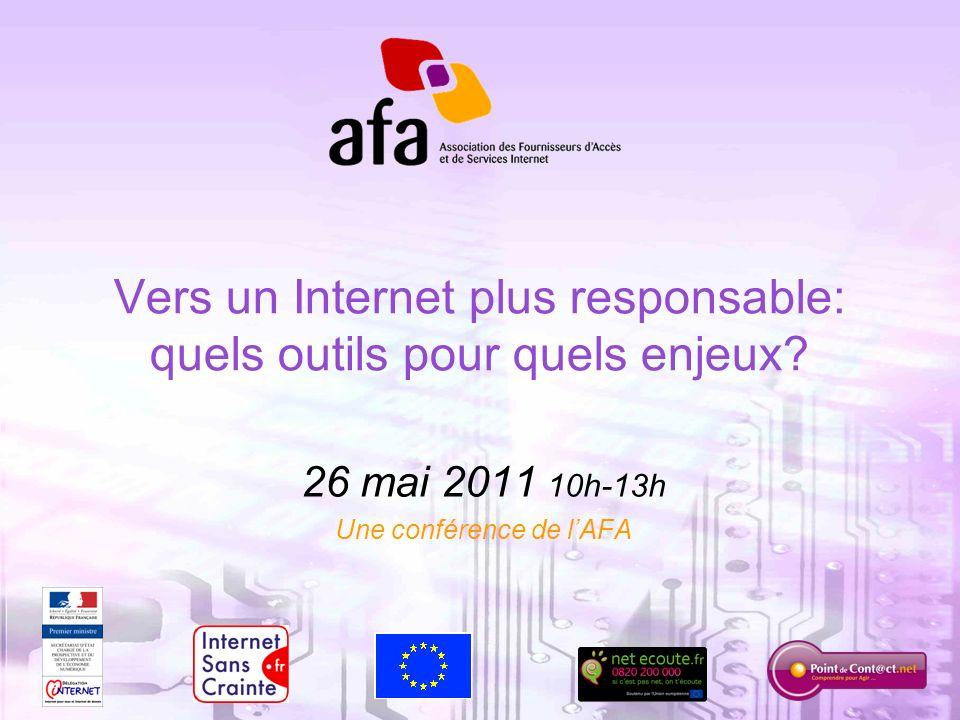1 Vers un Internet plus responsable: quels outils pour quels enjeux? 26 mai 2011 10h-13h Une conférence de lAFA