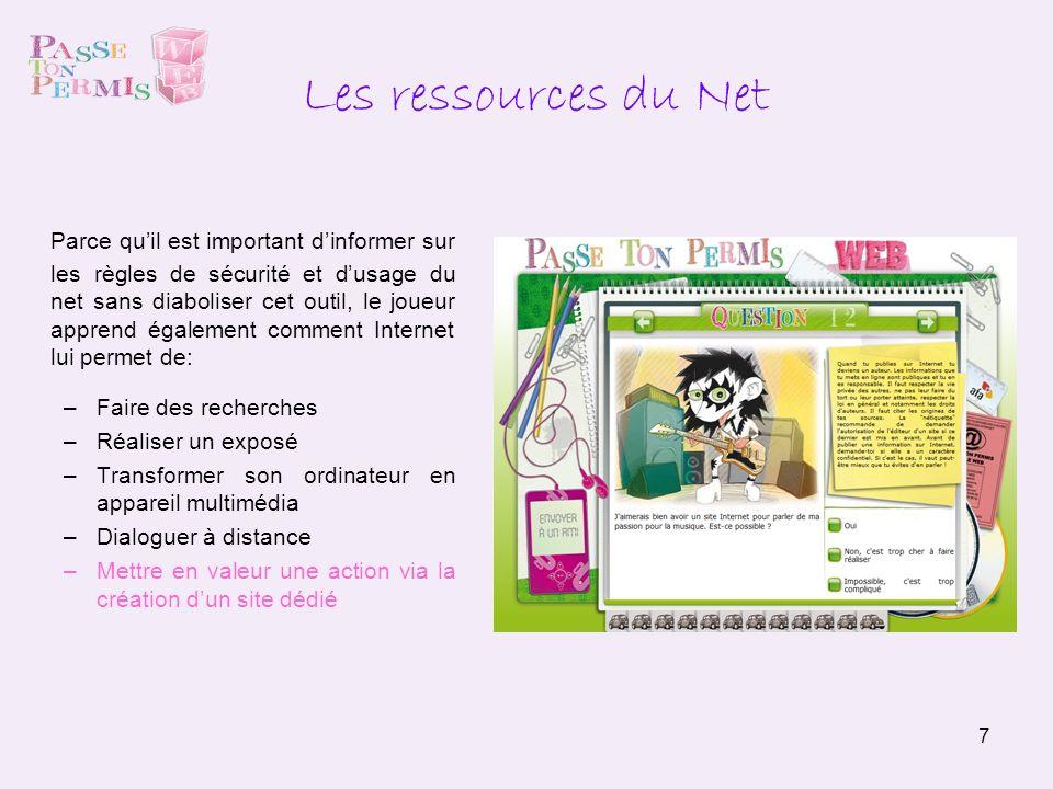 7 Les ressources du Net Parce quil est important dinformer sur les règles de sécurité et dusage du net sans diaboliser cet outil, le joueur apprend ég