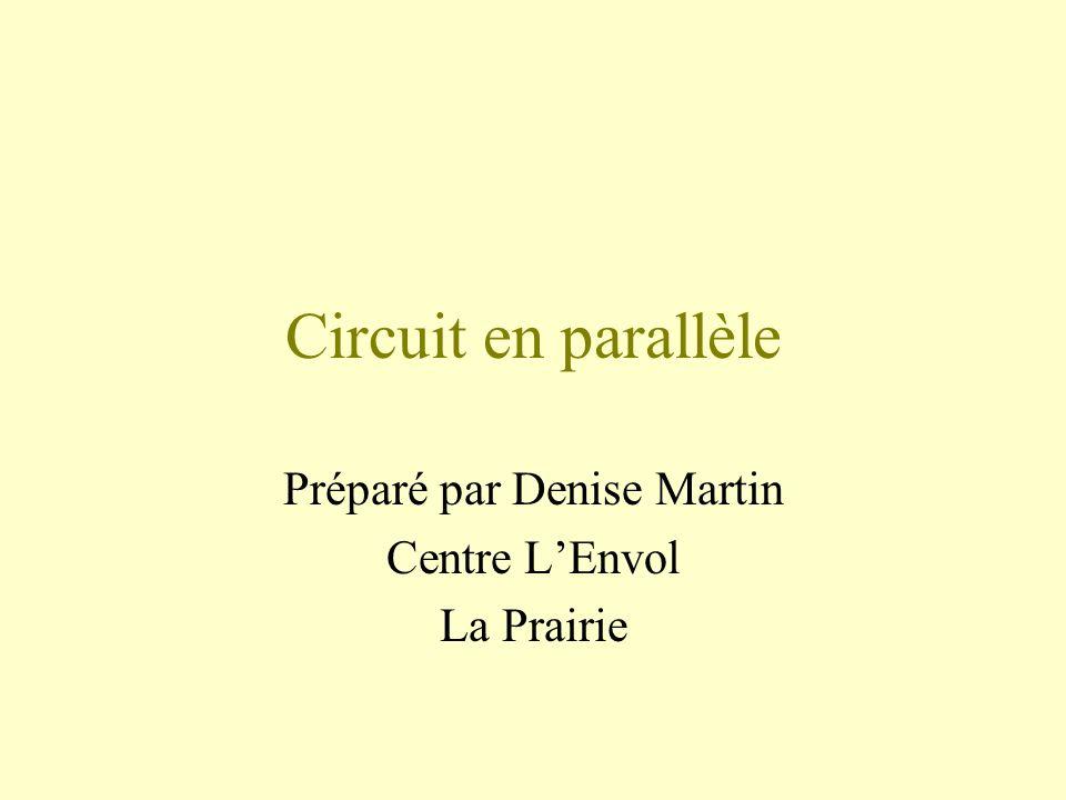 Circuit en parallèle Préparé par Denise Martin Centre LEnvol La Prairie