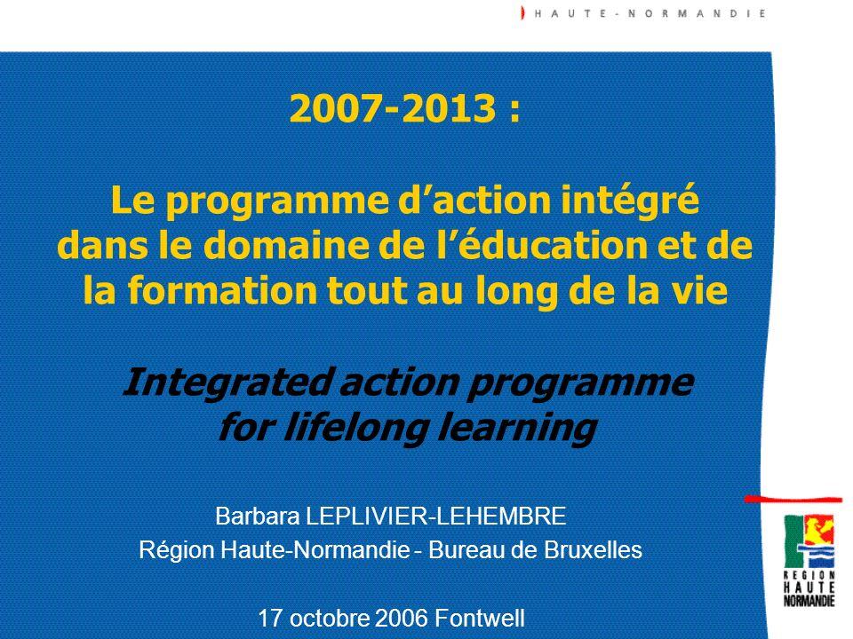 2007-2013 : Le programme daction intégré dans le domaine de léducation et de la formation tout au long de la vie Integrated action programme for lifel