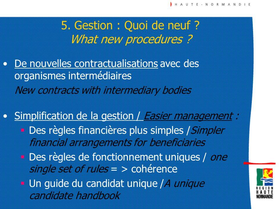 5. Gestion : Quoi de neuf ? What new procedures ? De nouvelles contractualisations avec des organismes intermédiaires New contracts with intermediary
