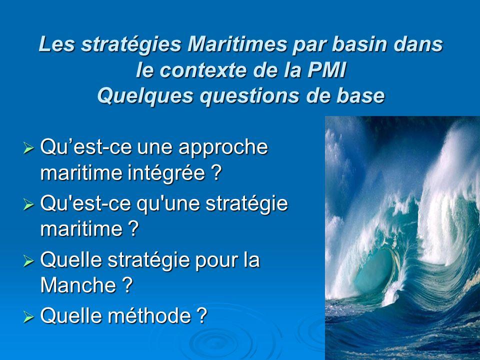 Les stratégies Maritimes par basin dans le contexte de la PMI Quelques questions de base Quest-ce une approche maritime intégrée ? Quest-ce une approc