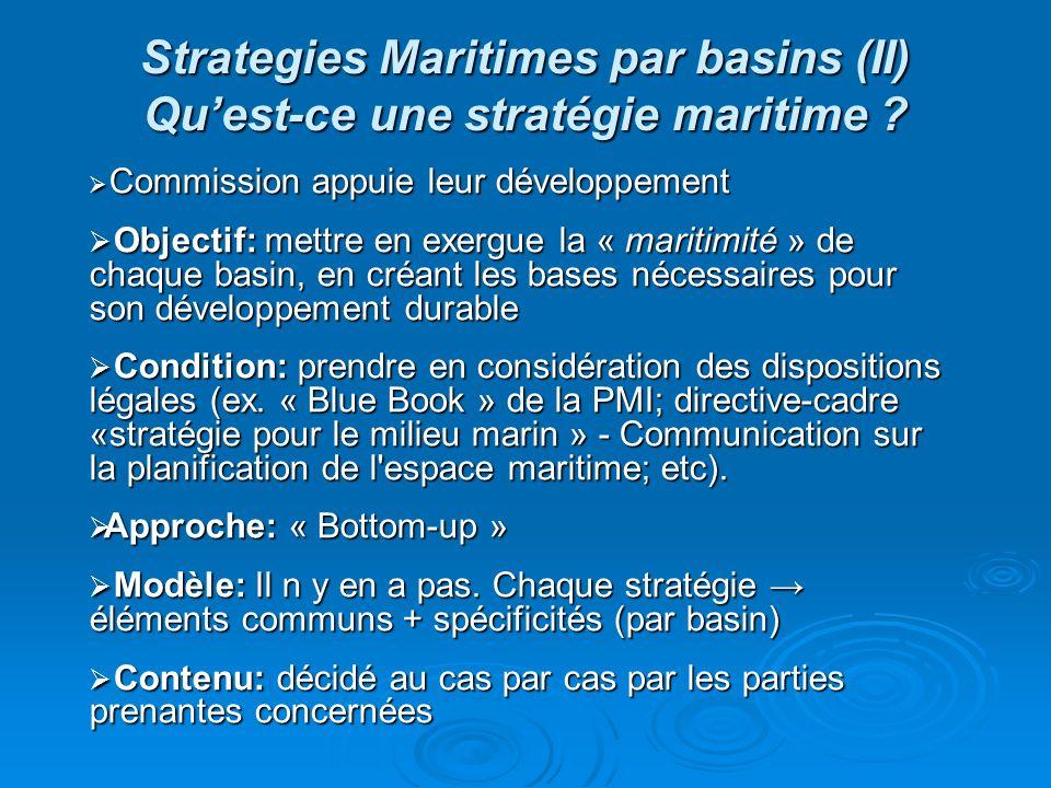 Strategies Maritimes par basins (II) Quest-ce une stratégie maritime ? Commission appuie leur développement Commission appuie leur développement Objec