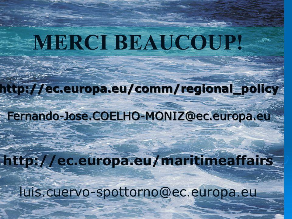 MERCI BEAUCOUP! http://ec.europa.eu/maritimeaffairs luis.cuervo-spottorno@ec.europa.eu http://ec.europa.eu/comm/regional_policy Fernando-Jose.COELHO-M