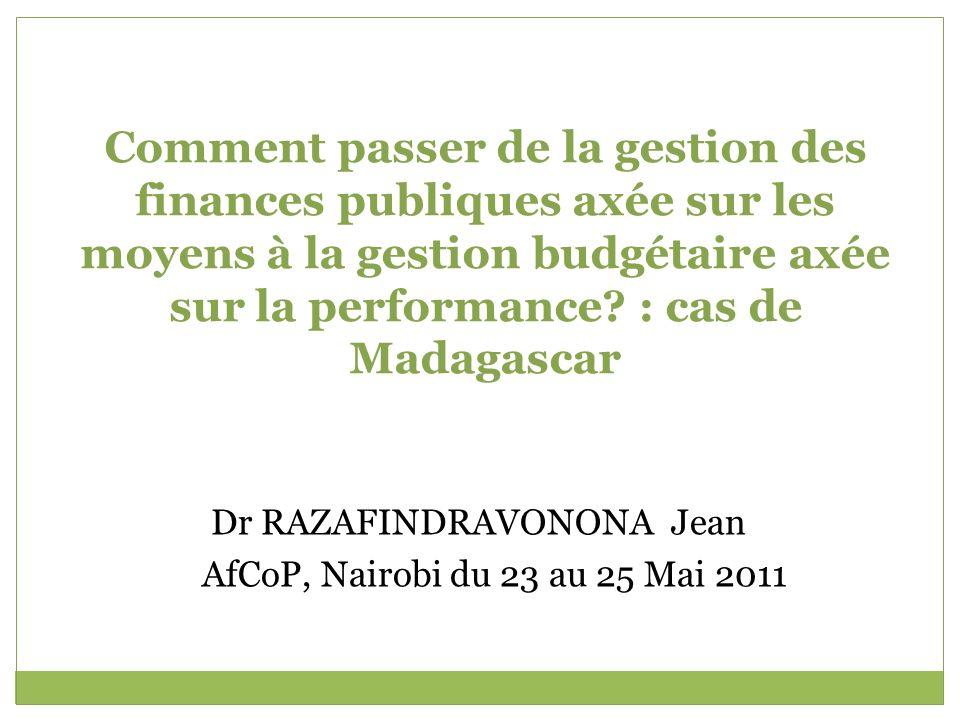 Comment passer de la gestion des finances publiques axée sur les moyens à la gestion budgétaire axée sur la performance? : cas de Madagascar Dr RAZAFI