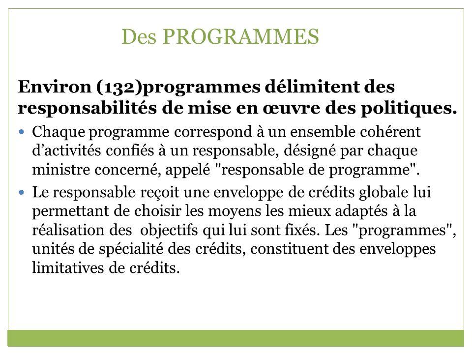 Des PROGRAMMES Environ (132)programmes délimitent des responsabilités de mise en œuvre des politiques. Chaque programme correspond à un ensemble cohér