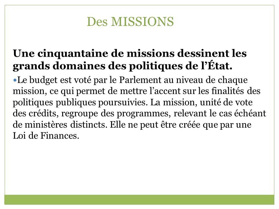 Des MISSIONS Une cinquantaine de missions dessinent les grands domaines des politiques de lÉtat. Le budget est voté par le Parlement au niveau de chaq