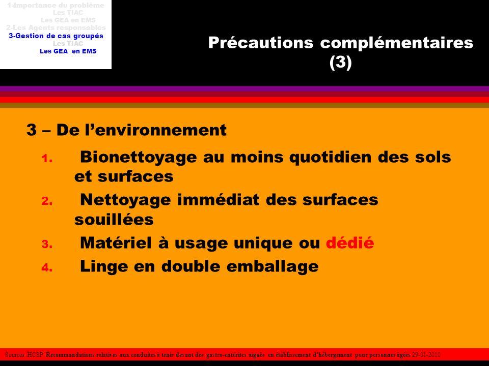 Précautions complémentaires (3) 3 – De lenvironnement 1. Bionettoyage au moins quotidien des sols et surfaces 2. Nettoyage immédiat des surfaces souil
