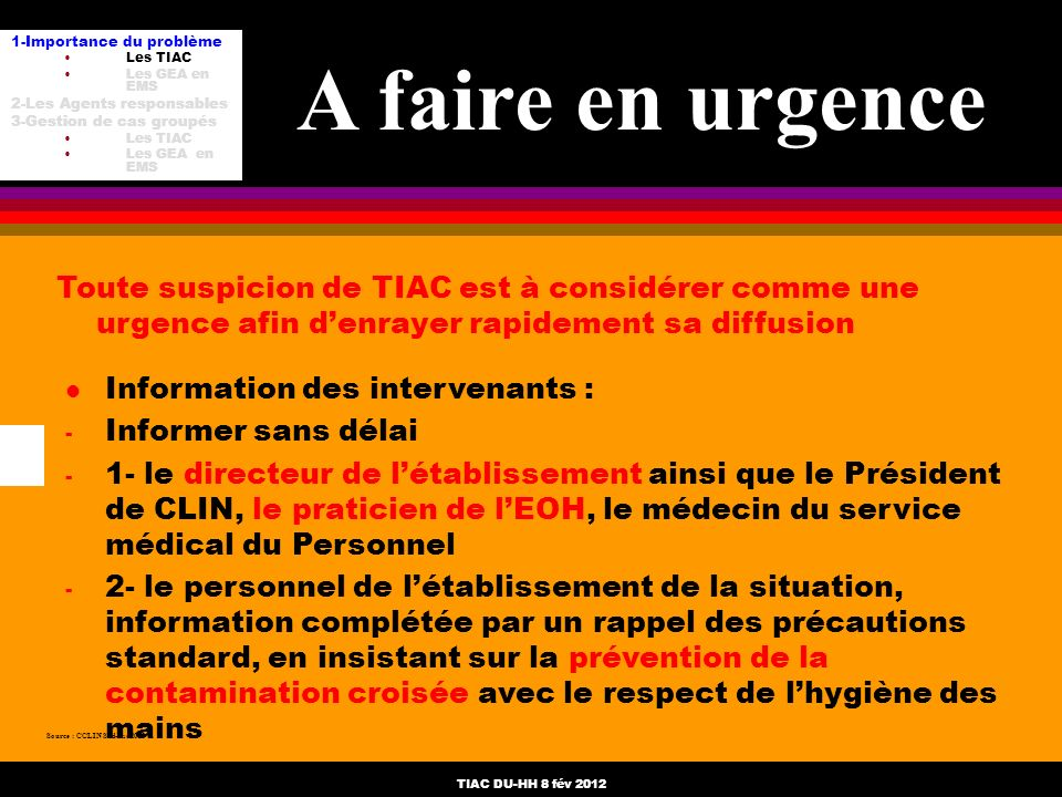 TIAC DU-HH 8 fév 2012 Source : CCLIN Sud-Est 2003 A faire en urgence 1-Importance du problème Les TIAC Les GEA en EMS 2-Les Agents responsables 3-Gest
