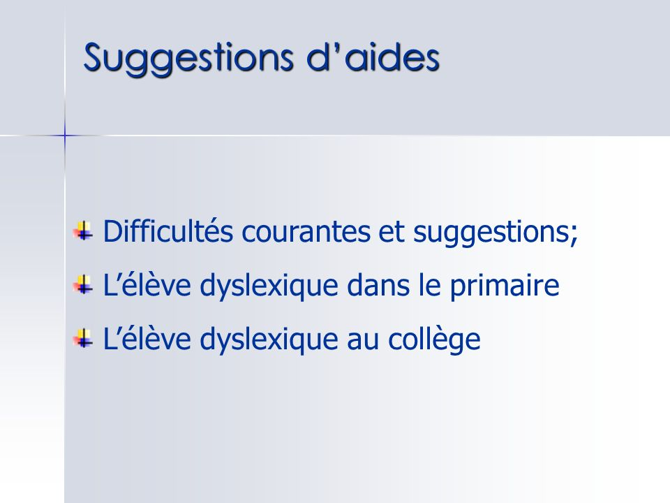 Suggestions daides Difficultés courantes et suggestions; Lélève dyslexique dans le primaire Lélève dyslexique au collège