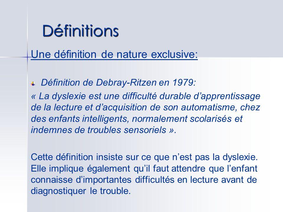 Une définition de nature exclusive: Définition de Debray-Ritzen en 1979: « La dyslexie est une difficulté durable dapprentissage de la lecture et dacq