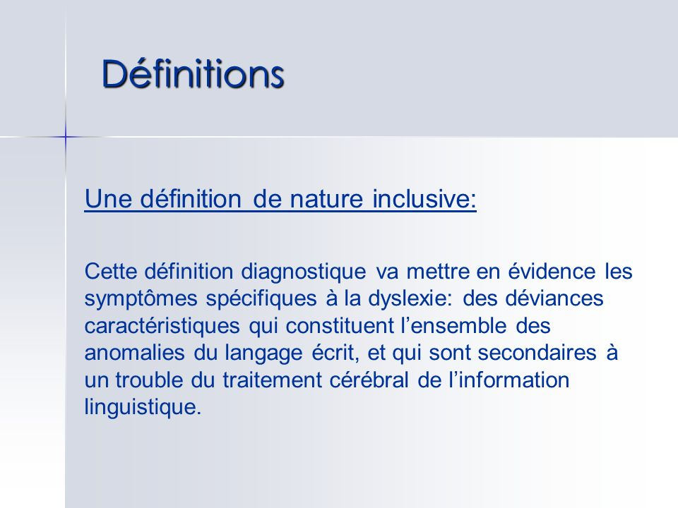 Une définition de nature inclusive: Cette définition diagnostique va mettre en évidence les symptômes spécifiques à la dyslexie: des déviances caracté