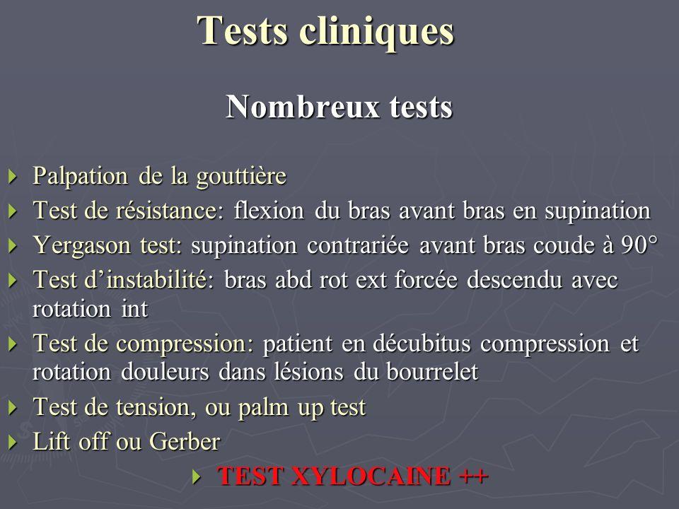 Tests cliniques Nombreux tests Palpation de la gouttière Palpation de la gouttière Test de résistance: flexion du bras avant bras en supination Test d