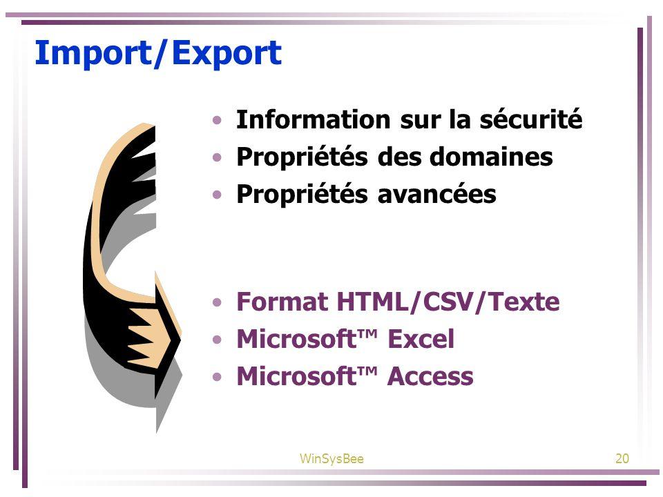 WinSysBee20 Import/Export Information sur la sécurité Propriétés des domaines Propriétés avancées Format HTML/CSV/Texte Microsoft Excel Microsoft Acce