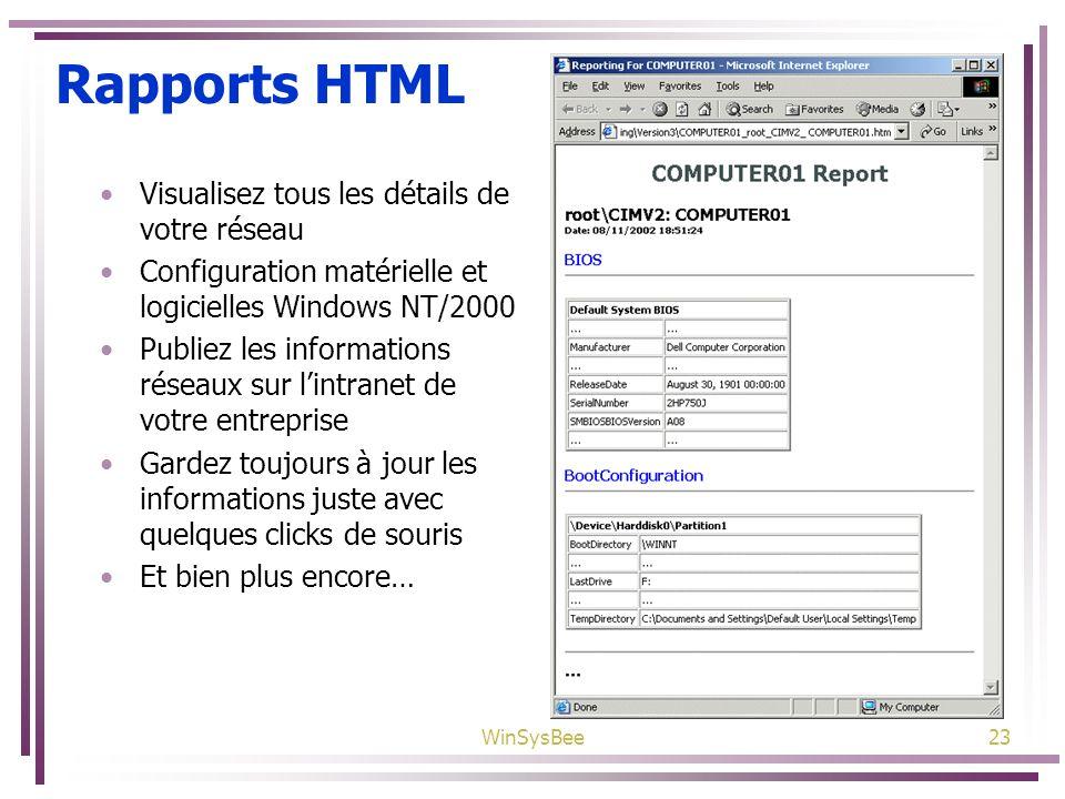 WinSysBee23 Rapports HTML Visualisez tous les détails de votre réseau Configuration matérielle et logicielles Windows NT/2000 Publiez les informations