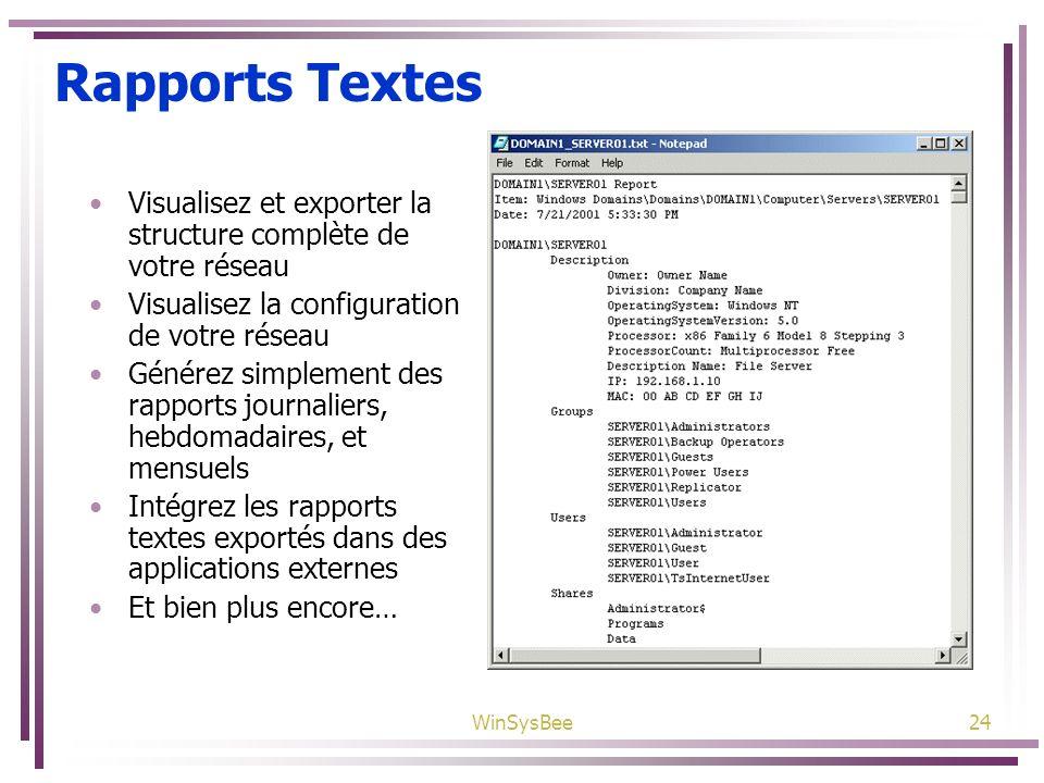 WinSysBee24 Rapports Textes Visualisez et exporter la structure complète de votre réseau Visualisez la configuration de votre réseau Générez simplemen