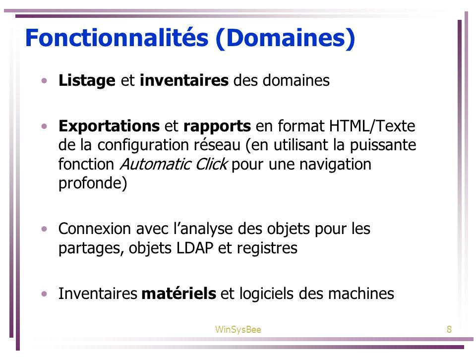 WinSysBee8 Fonctionnalités (Domaines) Listage et inventaires des domaines Exportations et rapports en format HTML/Texte de la configuration réseau (en