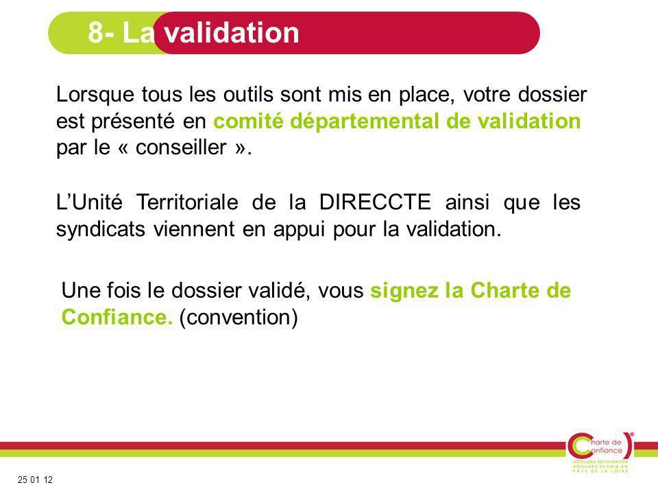 25 01 12 8- La validation Lorsque tous les outils sont mis en place, votre dossier est présenté en comité départemental de validation par le « conseil