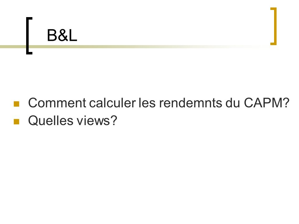 B&L Comment calculer les rendemnts du CAPM? Quelles views?