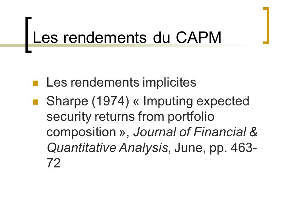 Les rendements du CAPM Les rendements implicites Sharpe (1974) « Imputing expected security returns from portfolio composition », Journal of Financial
