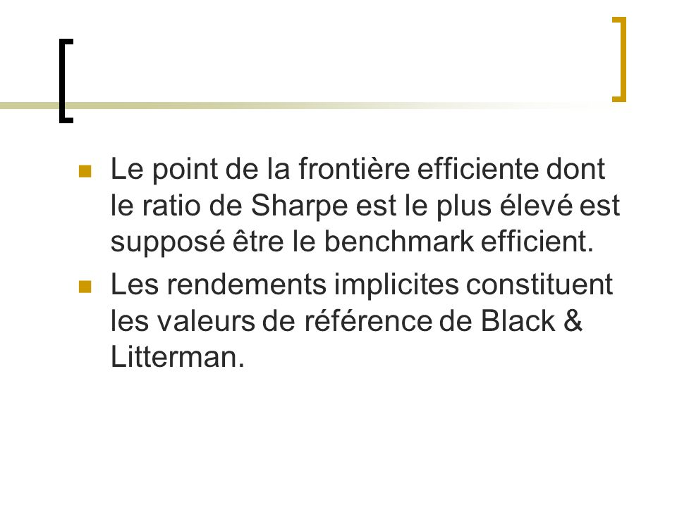 Le point de la frontière efficiente dont le ratio de Sharpe est le plus élevé est supposé être le benchmark efficient. Les rendements implicites const