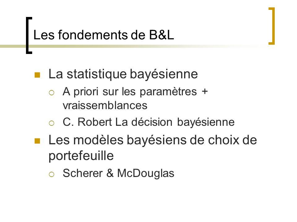 Les fondements de B&L La statistique bayésienne A priori sur les paramètres + vraissemblances C. Robert La décision bayésienne Les modèles bayésiens d