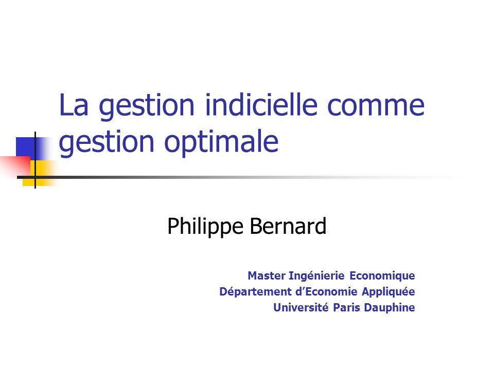 La gestion indicielle comme gestion optimale Philippe Bernard Master Ingénierie Economique Département dEconomie Appliquée Université Paris Dauphine