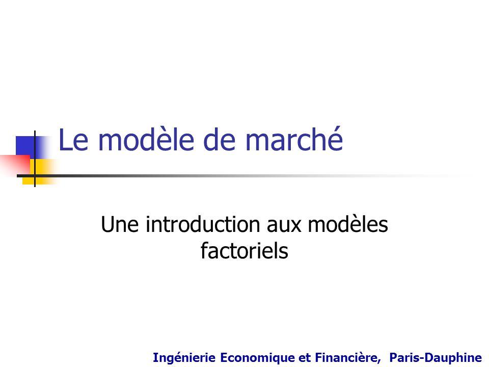 Le modèle de marché Une introduction aux modèles factoriels Ingénierie Economique et Financière, Paris-Dauphine