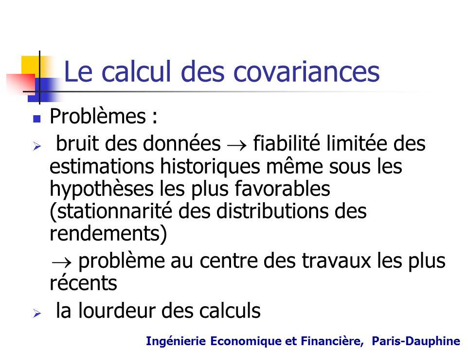 Le calcul des covariances Problèmes : bruit des données fiabilité limitée des estimations historiques même sous les hypothèses les plus favorables (st