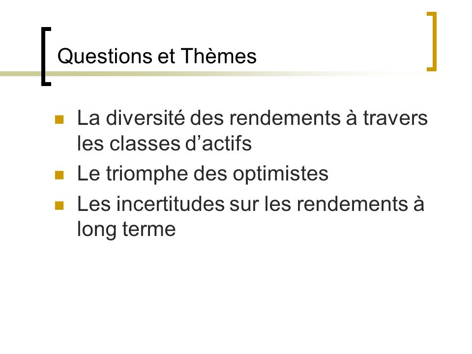Questions et Thèmes La diversité des rendements à travers les classes dactifs Le triomphe des optimistes Les incertitudes sur les rendements à long terme