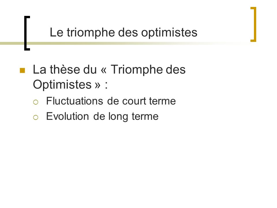 La thèse du « Triomphe des Optimistes » : Fluctuations de court terme Evolution de long terme Le triomphe des optimistes