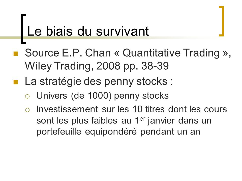 Le biais du survivant Source E.P. Chan « Quantitative Trading », Wiley Trading, 2008 pp.