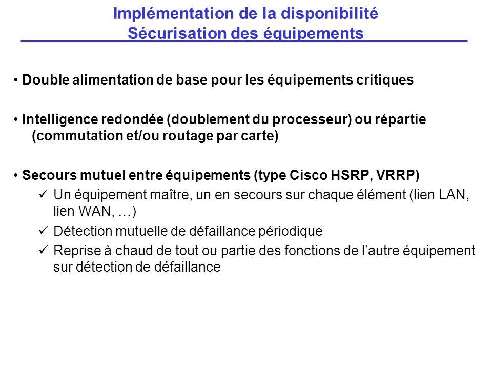 Double alimentation de base pour les équipements critiques Intelligence redondée (doublement du processeur) ou répartie (commutation et/ou routage par