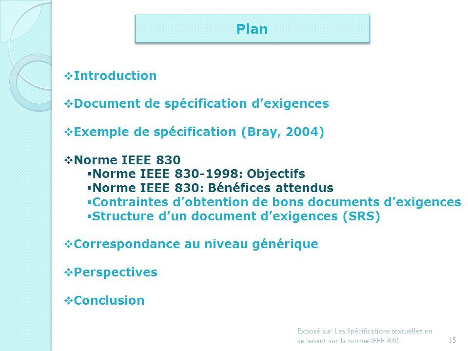 14 Exposé sur Les Spécifications textuelles en se basant sur la norme IEEE 830 Norme IEEE 83-1998:Objectifs Aider les clients à décrire le plus claire