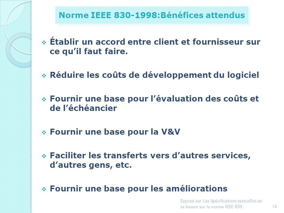 15 Exposé sur Les Spécifications textuelles en se basant sur la norme IEEE 830 Introduction Document de spécification dexigences Exemple de spécificat