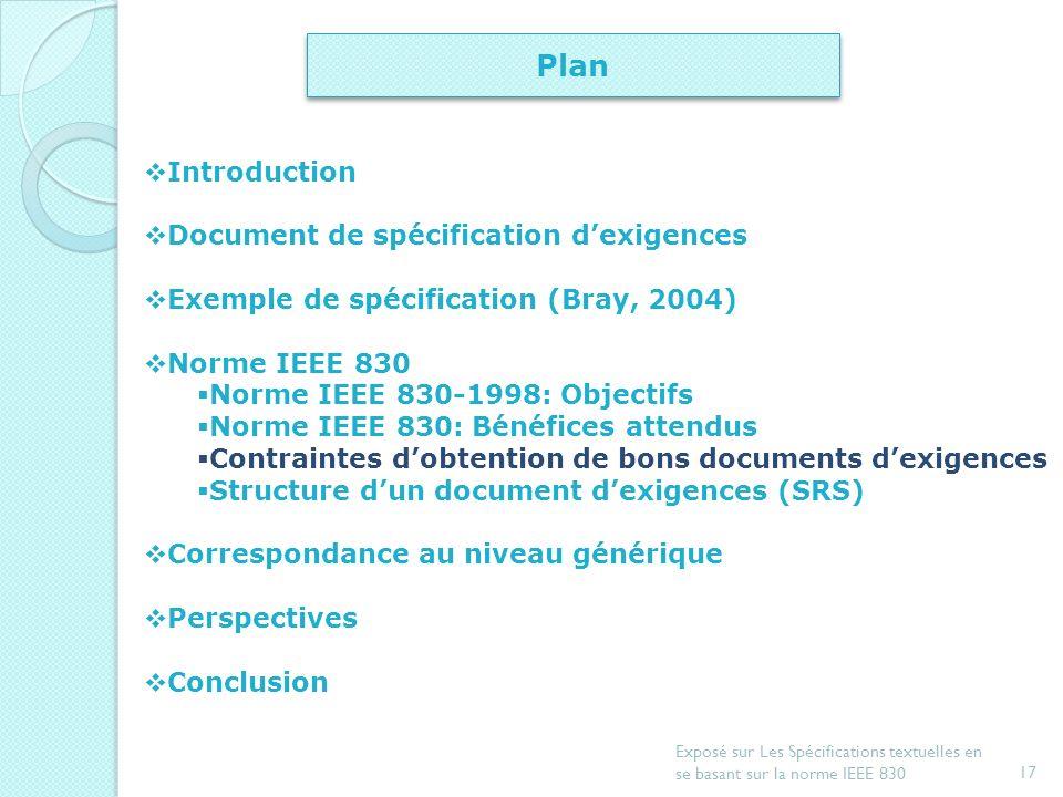 16 Exposé sur Les Spécifications textuelles en se basant sur la norme IEEE 830 Norme IEEE 830-1998:Bénéfices attendus Établir un accord entre client e