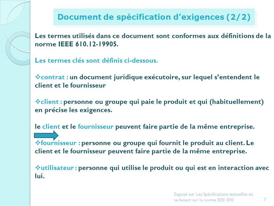 6 Exposé sur Les Spécifications textuelles en se basant sur la norme IEEE 830 Document de spécification dexigences (1/2) Décrit clairement les exigenc