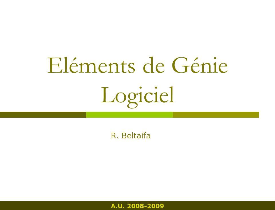 Eléments de Génie Logiciel R. Beltaifa A.U. 2008-2009