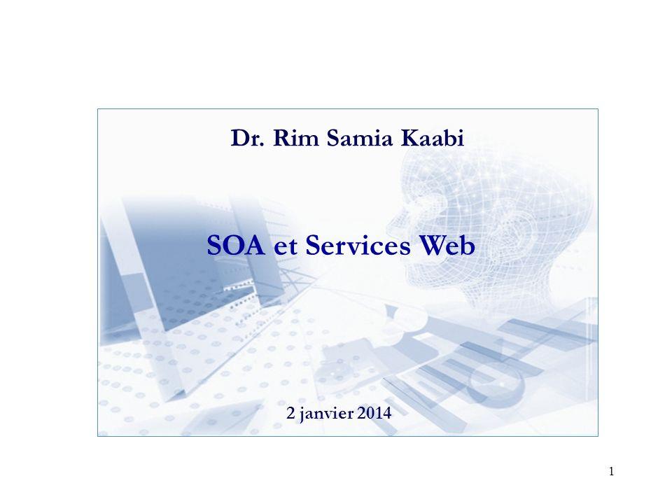1 SOA et Services Web 2 janvier 2014 Dr. Rim Samia Kaabi